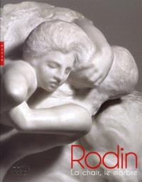Rodin, la chair, le marbre : exposition, Paris, Musée Rodin, du 8 juin 2012 au 3 mars 2013