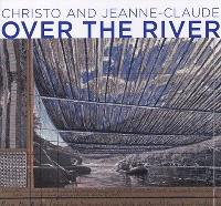 Christo and Jeanne-Claude : over the river