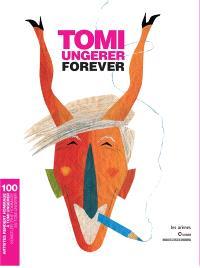 Tomi Ungerer forever : 100 artistes rendent hommage à Tomi Ungerer = Tomi Ungerer forever : 100 Künstler, eine Hommage an Tomi Ungerer