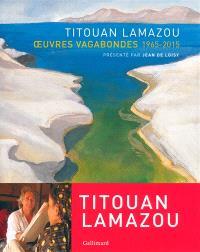 Titouan Lamazou : oeuvres vagabondes, 1965-2015