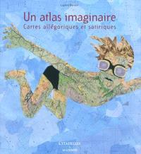 Un atlas imaginaire : cartes allégoriques et satiriques