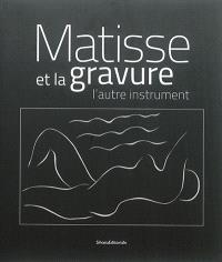 Matisse et la gravure : l'autre instrument = Matisse and engraving : the other instrument