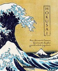 Hokusai : pour découvrir l'oeuvre fascinante du plus grand artiste japonais