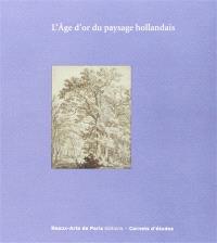 L'âge d'or du paysage hollandais : Cabinet des dessins Jean Bonna, Beaux-arts de Paris, 10 octobre 2014-16 janvier 2015
