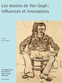 Les dessins de Van Gogh : influences et innovations : exposition, Arles, Fondation Vincent Van Gogh, du 12 juin au 20 septembre 2015