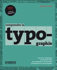 Comprendre la typographie : un guide théorique et pratique pour les graphistes, les auteurs, les éditeurs et les étudiants