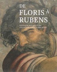 De Floris à Rubens : dessins de maîtres d'une collection particulière belge