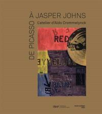 De Picasso à Jasper Johns : l'atelier d'Aldo Crommelynck