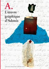 A. : l'oeuvre graphique d'Adonis