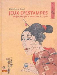 Jeux d'estampes : images étranges et amusantes du Japon