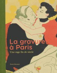 La gravure à Paris : une rage fin de siècle
