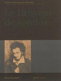 Le broyeur de sombre : dessins de jeunesse de Bourdelle : Musée Bourdelle du 6 mars au 7 juillet 2013