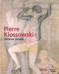 Pierre Klossowski : tableaux vivants : exposition au Centre Pompidou, du 2 avril au 4 juin 2007