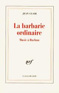 La barbarie ordinaire : Music à Dachau