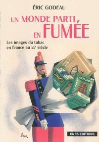 Un monde parti en fumée : les images du tabac en France au XXe siècle