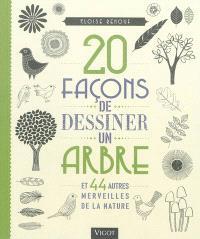 20 façons de dessiner un arbre : et 44 autres merveilles du monde animal