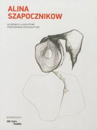 Alina Szapocznikow : du dessin à la sculpture = Alina Szapocznikow : from drawing into sculpture