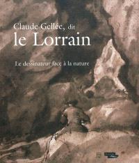 Claude Gellée, dit Le Lorrain : le dessinateur face à la nature : exposition, Paris, Musée du Louvre, du 18 avril au 18 juillet 2011