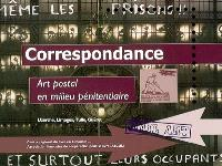 Correspondance : art postal en milieu pénitentiaire : Uzerche, Limoges, Tulle, Guéret