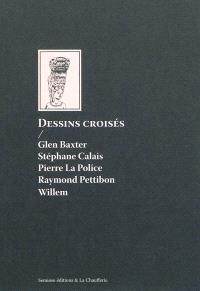 Dessins croisés : Glen Baxter, Stéphane Calais, Pierre La Police, Raymond Pettitbon, Willem