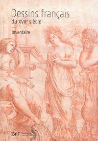 Dessins français du XVIIe siècle : inventaire de la collection de la réserve du Département des estampes et de la photographie (cotes B6, B7, B11, B14)
