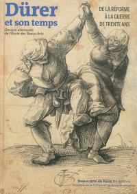 Dürer et son temps : de la Réforme à la guerre de Trente Ans : dessins allemands de l'Ecole des beaux-arts