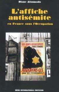 L'affiche antisémite en France sous l'Occupation