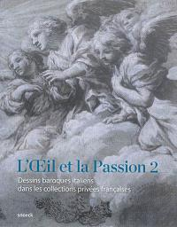 L'oeil et la passion. Volume 2, Dessins baroques italiens dans les collections privées françaises : exposition, Rennes, Musée des beaux-arts, du 26 juin au 13 septembre 2015