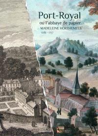 Port-Royal ou L'abbaye de papier : Madeleine Horthemels, 1686-1767