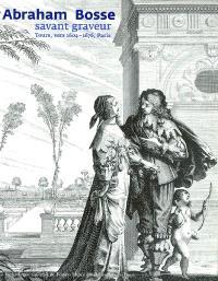 Abraham Bosse, savant graveur, Tours, vers 1604-1676, Paris : expositions, Paris, Bibliothèque nationale de France, 20 avril-11 juillet 2004 ; Tours, Musée des beaux-arts, 17 avril-18 juillet 2004