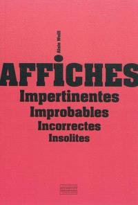 Affiches impertinentes, improbables, incorrectes, insolites