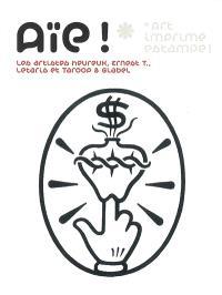 Aïe !, art imprimé estampe ! : Les artistes heureux, Ernest T., Letaris et Taroop & Glabel : exposition, Salle blanche, 26 avril-28 mai 2007