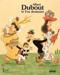 Albert Dubout, le fou dessinant