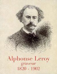 Alphonse Leroy, 1820-1902 : graveur