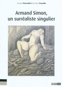 Armand Simon, un surréaliste singulier : l'oeuvre d'une jouissance, la jouissance d'une oeuvre