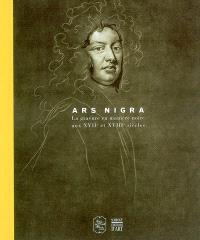Ars nigra : la gravure en manière noire aux XVIIe et XVIIIe siècles : exposition, Caen, Musée des beaux-arts, 8 nov. 2002-10 févr. 2003