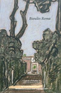 Bioulès Roma : dons de dessins de Vincent Bioulès à l'Ecole des beaux-arts : exposition, Paris, École nationale supérieure des beaux-arts, 18 mai-15 juillet 2011 ; Montauban, Musée Ingres, été 2012