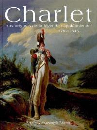 Charlet : aux origines de la légende napoléonienne, 1792-1845