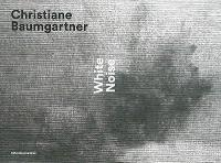 Christiane Baumgartner, white noise