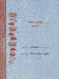 Ciel rose : cahier de dessins