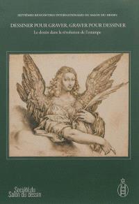 Dessiner pour graver, graver pour dessiner : le dessin dans la révolution de l'estampe. Volume 1