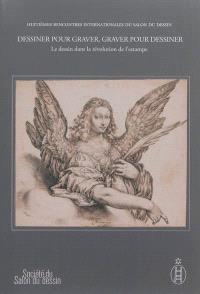 Dessiner pour graver, graver pour dessiner : le dessin dans la révolution de l'estampe. Volume 2