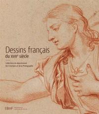 Dessins français du XVIIe siècle : collections du département des estampes et de la photographie