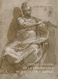Dessins italiens de la Renaissance au siècle des Lumières : collection Jean Bonna