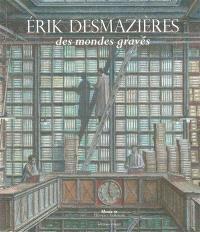 Erik Desmazières : des mondes gravés