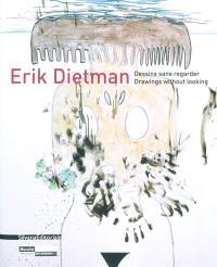 Erik Dietman, dessins sans regarder = Erik Dietman, drawings without looking