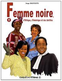 Femme noire d'Afrique, d'Amérique et des Antilles. Volume 1
