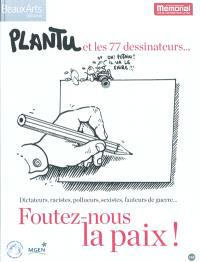 Foutez-nous la paix ! : Plantu et les 77 dessinateurs... : dictateurs, racistes, pollueurs, sexistes, fauteurs de guerre...