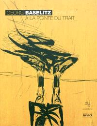 Georg Baselitz : à la pointe du trait, gravures : exposition, Marseille, Musée Cantini, du 24 juin au 25 septembre 2011