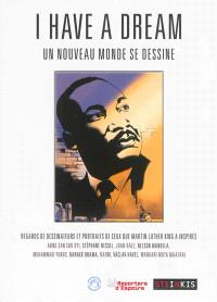 I have a dream : un nouveau monde se dessine : regards de dessinateurs et portraits de ceux que Martin Luther King a inspirés